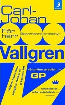 För herr Bachmanns broschyr Carl-Johan Vallgren