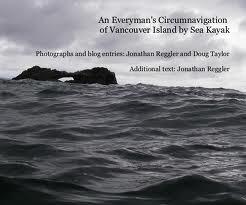 An Everymans Circumnavigation of Vancouver Island Sea Kayak by Jonathan Reggler, Doug Taylor
