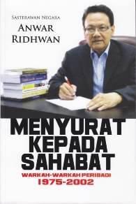 Menyurat Kepada Sahabat: Warkah-warkah Peribadi 1975-2002  by  Anwar Ridhwan