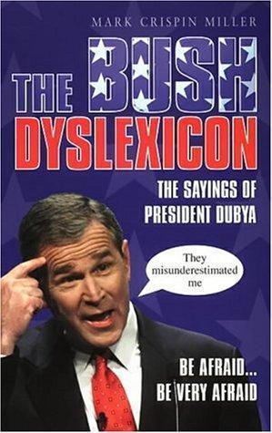 The Bush Dyslexicon  by  Mark Crispin Miller