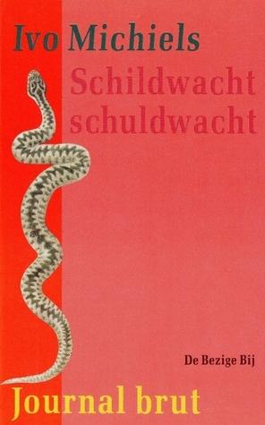 Schildwacht schuldwacht (Journal Brut, #6) Ivo Michiels