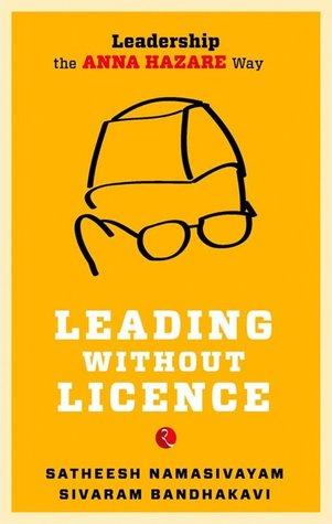 Leading Without License  by  Sateesh Namasivayam