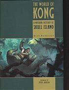 The World of Kong: A Natural History of Skull Island Weta Workshop