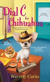 Dial C For Chihuahua (Barking Detective #1)  by  Waverly Curtis