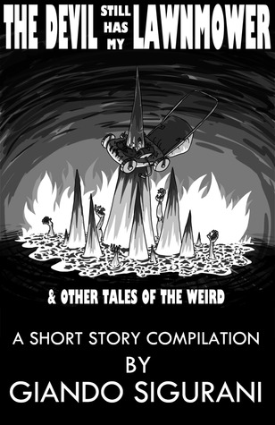 The Devil Still Has My Lawnmower & Other Tales of the Weird  by  Giando Sigurani