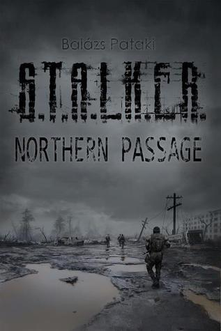 S.T.A.L.K.E.R. Northern Passage Balázs Pataki