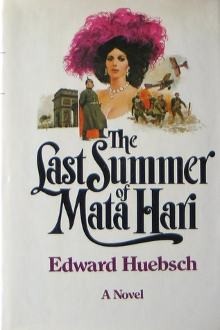 The Last Summer of Mata Hari Edward Huebsch