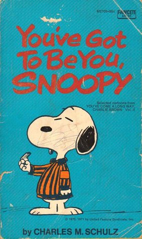 Youve Got To Be You, Snoopy  by  Charles M. Schulz