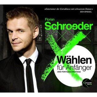 Wählen für Anfänger und Fortgeschrittene Florian Schroeder