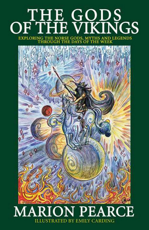 The Gods Of The Vikings - Exploring The Norse Gods, Myths And Legends Through The Days Of The Week  by  Marion Pearce