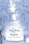 The Algebra of Snow:  A Bedtime Story for My Mother Ginger Moran