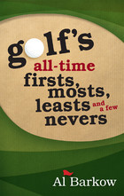Golfs All-Time Firsts, Mosts, Leasts, and a Few Nevers Al Barkow