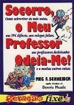 Socorro, o Meu Professor Odeia-me! Meg F. Schneider