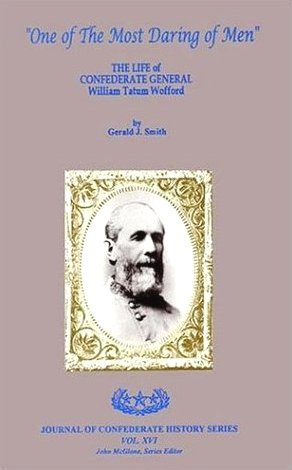 One of the Most Daring of Men: The Life of Confederate General William Tatum Wofford  by  Gerald J. Smith