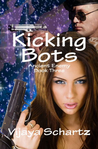 Kicking Bots (Ancient Enemy, #3)  by  Vijaya Schartz