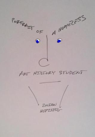 Portrait of a Homeless Art History Student  by  Zoltan Hepzipig