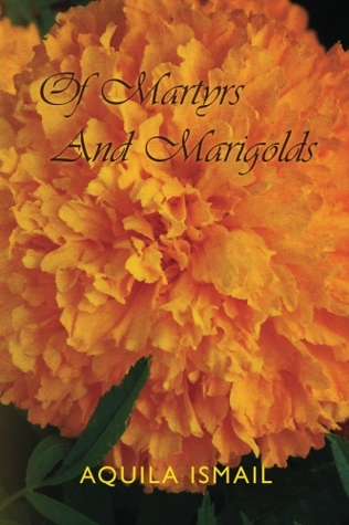 Of Martyrs and Marigolds  by  Aquila Ismail