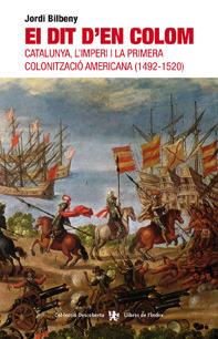 El dit den Colom. Catalunya, limperi i la primera colonització americana (1490-1520)  by  Jordi Bilbeny