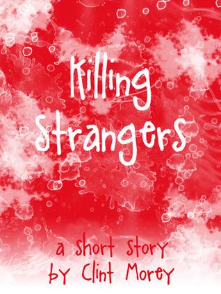 Killing Strangers  by  Clint Morey