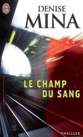 Le Champ Du Sang (Paddy Meehan, #1)  by  Denise Mina