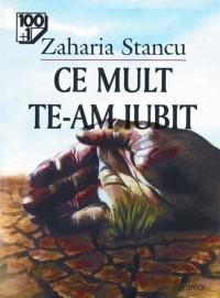 Ce mult te-am iubit  by  Zaharia Stancu