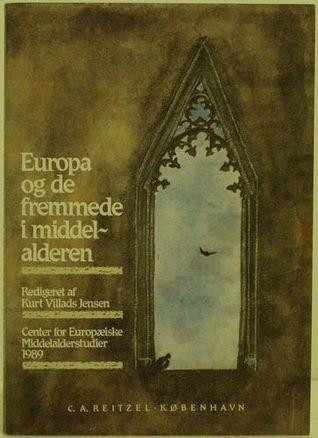 Europa og de fremmede i middelalderen Kurt Villads Jensen
