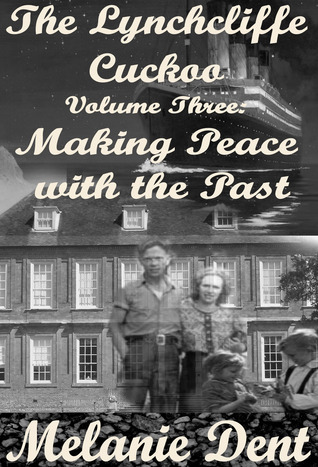 The Lynchcliffe Cuckoo Vol 3: Making Peace with the Past  by  Melanie Dent