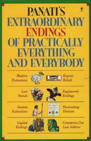 Panatis Extraordinary Endings of Practically Everything and Everybody Charles Panati