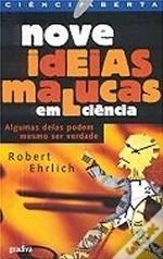 Nove Ideias Malucas Em Ciência Algumas delas podem ser verdade Robert Ehrlich