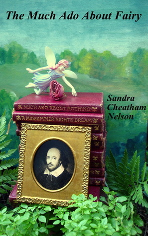 The Much Ado About Fairy  by  Sandra Cheatham Nelson