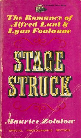 Stage Struck: The Romance of Alfred Lunt & Lynn Fontanne Maurice Zolotow