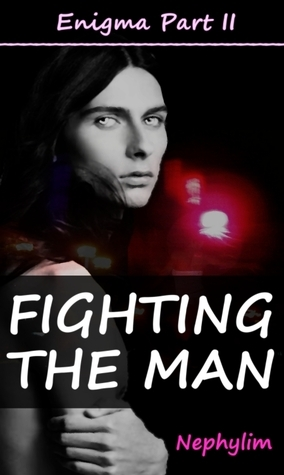 Fighting the Man (Enigma, #2)  by  Nephylim
