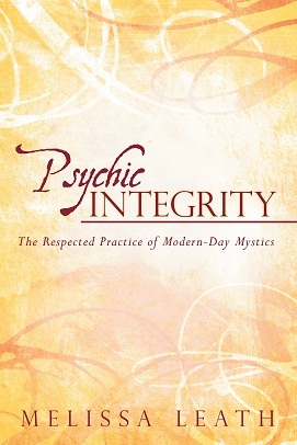 Psychic Integrity: The Respected Practice of Modern-Day Mystics  by  Melissa Leath