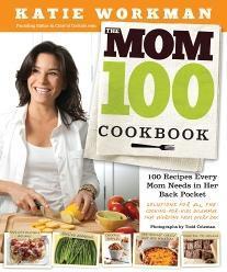 The Mom 100 Cookbook Sampler Katie Workman
