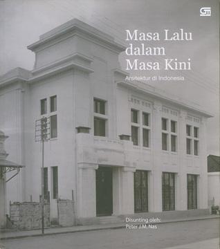 Masa Lalu dalam Masa Kini: Arsitektur di Indonesia Peter J.M. Nas