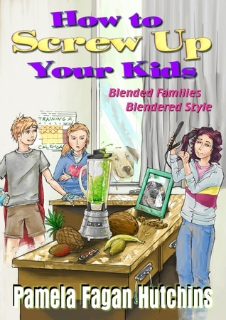 How To Screw Up Your Kids Pamela Fagan Hutchins