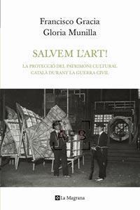 Salvem lart! La protecció del patrimoni cultural català durant la guerra civil  by  Francisco Gracia