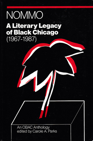 Nommo: A Literary Legacy of Black Chicago (1967-1987) ~ An Anthology of the OBAC Writers Workshop  by  Carole A. Parks