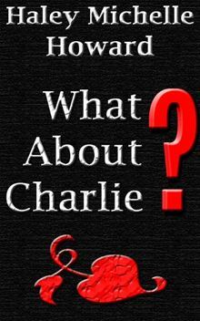 What About Charlie?  by  Haley Michelle Howard