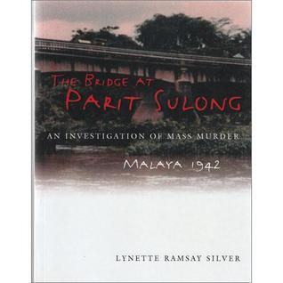 The Bridge at Parit Sulong - an Investigation of Mass Murder Malaya 1942  by  Lynette Ramsay Silver