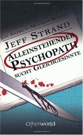 Alleinstehender Psychopath sucht Gleichgesinnte (Andrew Mayham, #2) Jeff Strand