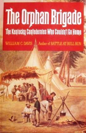 The Orphan Brigade:  The Kentucky Confederates Who Couldnt Go Home  by  William C. Davis