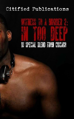 Witness to a Murder: In Too Deep  by  D.J. Special Blend from Chicago