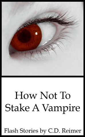 How Not To Stake A Vampire  by  C.D. Reimer