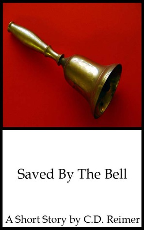 Saved By The Bell  by  C.D. Reimer