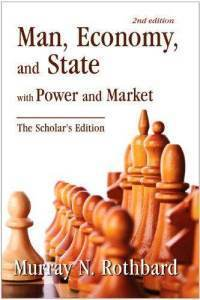 Man, Economy, and State with Power and Market, Scholars Edition Murray N. Rothbard