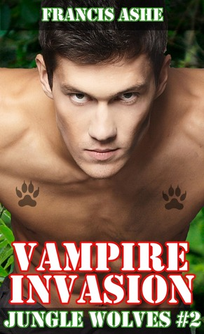 Vampire Invasion (Jungle Wolves #2)  by  Francis Ashe