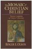 The Mosaic of Christian Belief: Twenty Centuries of Unity & Diversity Roger E. Olson