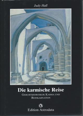 Die karmische Reise. Geburtshoroskop, Karma und Reinkarnation  by  Judy Hall
