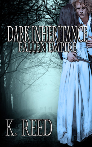 Dark Inheritance: Fallen Empire (Fallen Empire #1) K. Reed